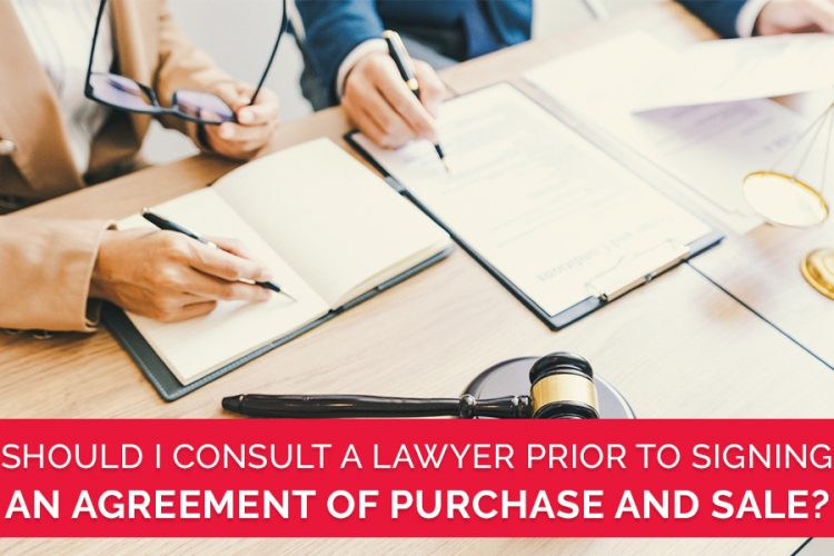 Should I Consult a Lawyer Prior to Signing an Agreement of Purchase and Sale?